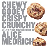 Chewy Gooey Crispy Crunchy Melt-in-Your-Mouth Cookies by Alice Medrich by Alice Medrich (Nov 12 2010)