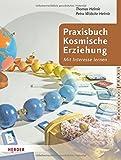 Praxisbuch Kosmische Erziehung: Mit Interesse lernen. Biologie, Geografie, Geologie, Astronomie, Physik, Chemie, Vor- und Kulturgeschichte mit Kindern (Montessori Praxis)