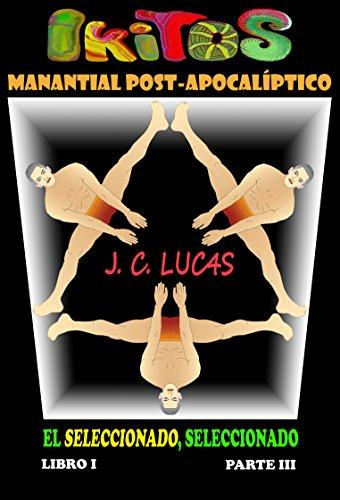 IKITOS manantial post-apocalíptico: Parte III: El Seleccionado, seleccionado (SI MIL VECES TE SECUESTRARAN MIL VECES TE RESCATARÍA! n 1)