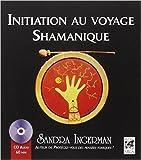 Initiation au voyage Shamanique (1CD audio) de Sandra Ingerman,Françoise Fortoul (Traduction) ( 10 février 2012 ) - 10/02/2012