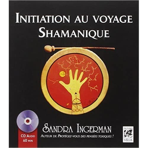 Initiation au voyage Shamanique (1CD audio) de Sandra Ingerman,Françoise Fortoul (Traduction) ( 10 février 2012 )