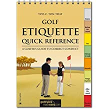 Golf Etiquette Quick Reference: A golfer's guide to correct conduct