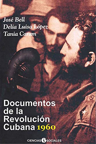 Documentos de la Revolución Cubana  1960 (Ciencias Sociales) por José Bell Lara