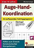 Auge-Hand-Koordination: Ein aufbauendes Trainingsprogramm zum Erwerb feinmotorischer Kompetenzen