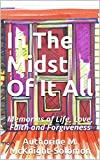 In The Midst Of It All: Memories of Life, Love, Faith and Forgiveness