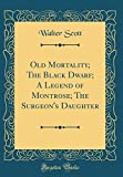Old Mortality; The Black Dwarf; A Legend of Montrose; The Surgeon's Daughter (Classic Reprint)