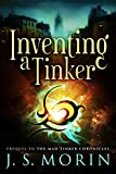 Inventing a Tinker: Short story prequel (Mad Tinker Chronicles Book 0) (English Edition) von J.S. Morin