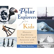 Polar Explorers for Kids: Historic Expeditions to the Arctic and Antarctica With 21 Activities