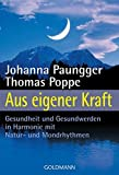 Aus eigener Kraft - Gesundheit und Gesundwerden in Harmonie mit Natur- und Mondrhythmen - Johanna Paungger, Thomas Poppe