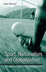 Sport, Nationalism, and Globalization (Suny Series in National Identities): European and North American Perspectives