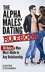 The Alpha Males' Dating Rulebook: 30 Rules a Man Must Abide in Any Relationship