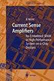 Current Sense Amplifiers for Embedded SRAM in High-Performance System-on-a-Chip Designs (Springer Series in Advanced Microelectronics, Band 12)