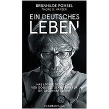 Ein deutsches Leben: Was uns die Geschichte von Goebbels Sekretärin für die Gegenwart lehrt (German Edition)