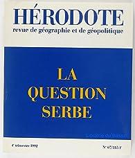 Hérodote, n° 067. La question serbe par Revue Hérodote