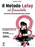 Il metodo Lafay al femminile. 80 esercizi di muscolazione senza attrezzi