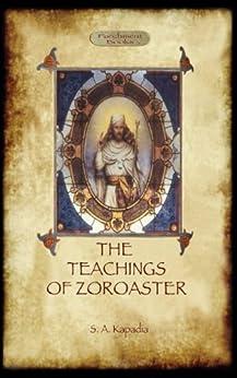 The Teachings of Zoroaster by [Kapadia, Shapurji]