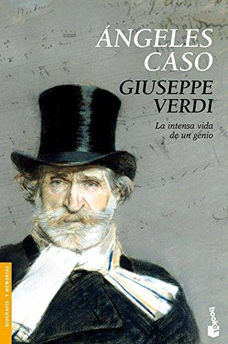 Giuseppe Verdi: La intensa vida de un genio (Divulgación. Biografías y memorias) por Ángeles Caso
