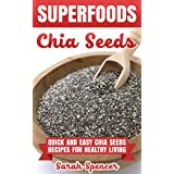 SUPERFOODS: Chia Seeds: Quick and Easy Chia Seed Recipes for Healthy Living (English Edition)