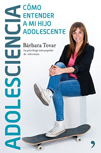 Adolesciencia: Cómo entender a mi hijo adolescente por Bárbara Tovar