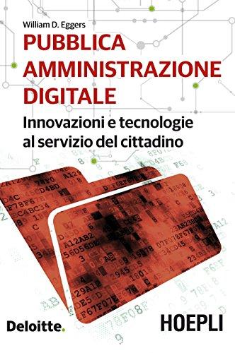 Pubblica amministrazione digitale. Innovazioni e tecnologie al servizio del cittadino di William D. Eggers