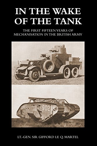 In the Wake of the Tank: The First Fifteen Years of Mechanisation in the British Army -
