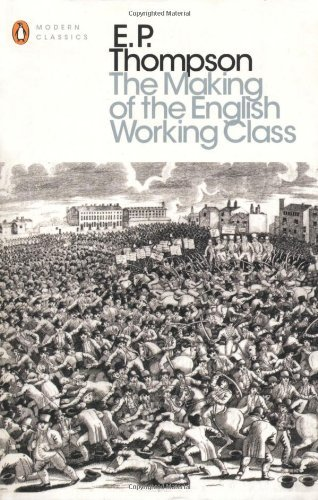 By E. P. Thompson The Making of the English Working Class (Penguin Modern Classics)