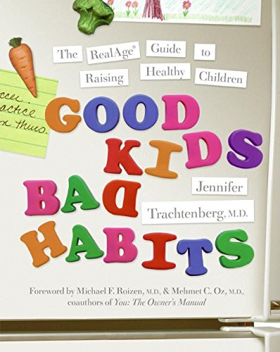 Good Kids, Bad Habits: The RealAge Guide to Raising Healthy Children (Realage Guides)