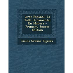 Arte Espanol; La Talla Ornamental En Madera