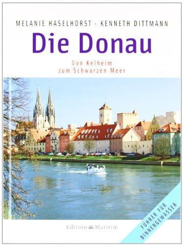 Die Donau: Von Kelheim zum Schwarzen Meer - Führer für Binnengewässer