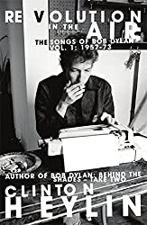 Revolution in the Air: The Songs of Bob Dylan 1957-1973 (Songs of Bob Dylan Vol 1) by Clinton Heylin (2009-04-23)