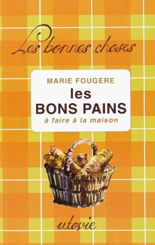 Les bons pains : A faire à la maison par Marie Fougère