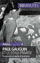 Paul Gauguin et le style primitif: Un peintre en qute dexotisme