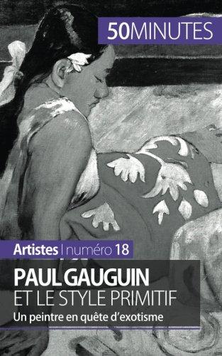 Paul Gauguin et le style primitif: Un peintre en qute d'exotisme