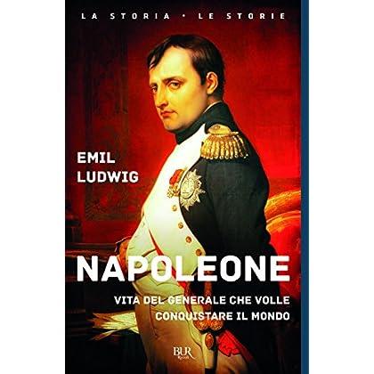 Napoleone. Vita Del Generale Che Volle Conquistare Il Mondo