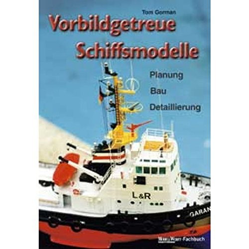 Preisvergleich Produktbild Vorbildgetreue Schiffsmodelle: Planung - Bau - Detaillierung