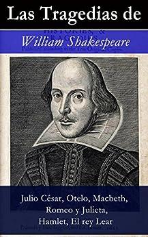 Las Tragedias de William Shakespeare: Julio César, Otelo, Macbeth, Romeo y Julieta, Hamlet, Romeo y Julieta, El rey Lear de [Shakespeare, William]