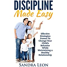 How To Discipline Your Kids: Discipline Strategies Proven to Change Your Child's Behavior While Maintaining A Healthy Relationship (English Edition)