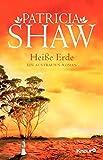 Heiße Erde: Ein Australien-Roman (Eine Saga aus dem Tal der Lagunen, Band 2) - Patricia Shaw