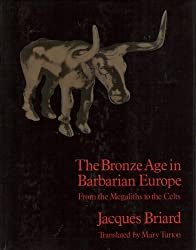 Bronze Age in Barbarian Europe: From the Megaliths to the Celts