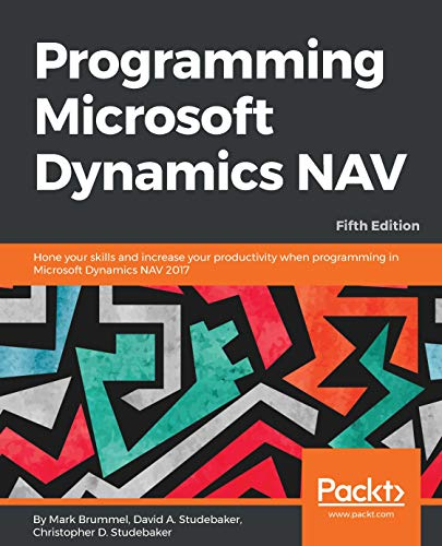 Programming Microsoft Dynamics NAV: Hone your skills and increase your productivity when programming in Microsoft Dynamics NAV 2017, 5th Edition (English Edition)