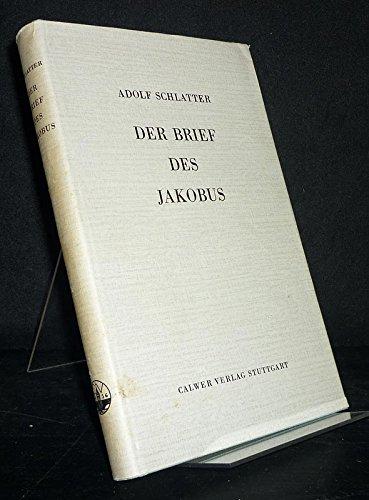 Der Brief des Jakobus. Ausgelegt von Adolf Schlatter.