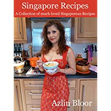 Singapore Recipes: a Collection of much loved Singaporean Recipes (English Edition)