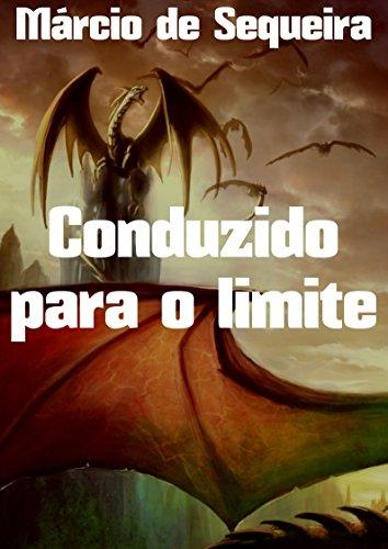 Conduzido para o limite (Portuguese Edition) por Márcio de Sequeira