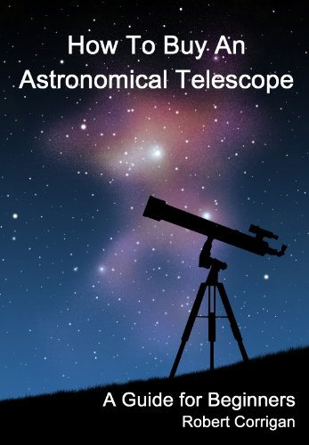 How To Buy An Astronomical Telescope (English Edition)
