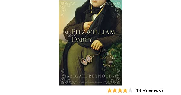 Mr fitzwilliam darcy the last man in the world a pride mr fitzwilliam darcy the last man in the world a pride prejudice variation book 5 ebook abigail reynolds amazon kindle store fandeluxe Image collections