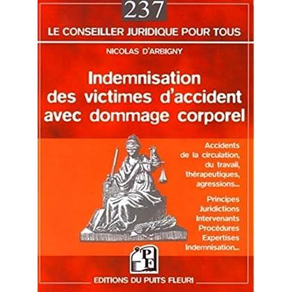 Indemnisation des victimes d'accidents avec dommage corporel: Accidents de la circulation, du travail, thérapeutiques, agressions... - Principes, ... procédures, expertises, indemnisation...