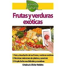 Frutas y verduras exóticas: ¡Pequeña guía digital para reconocerlas fácilmente, aprender sus virtudes y cocinarlas! (eGuide Nature nº 9) (Spanish Edition)