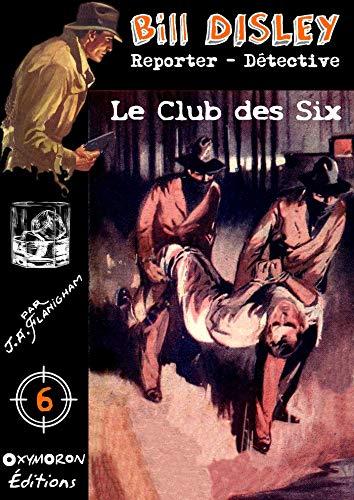 Le Club des Six (Bill Disley t. 6) par J.A. Flanigham