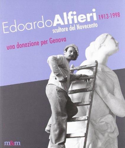 Edoardo Alfieri 1913-1998. Scultore del Novecento. Una donazione per Genova. Ediz. illustrata