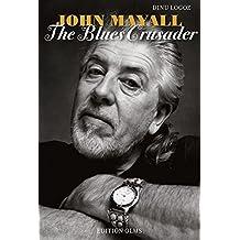 John Mayall - The Blues Crusader: His Life – His Music – His Bands.